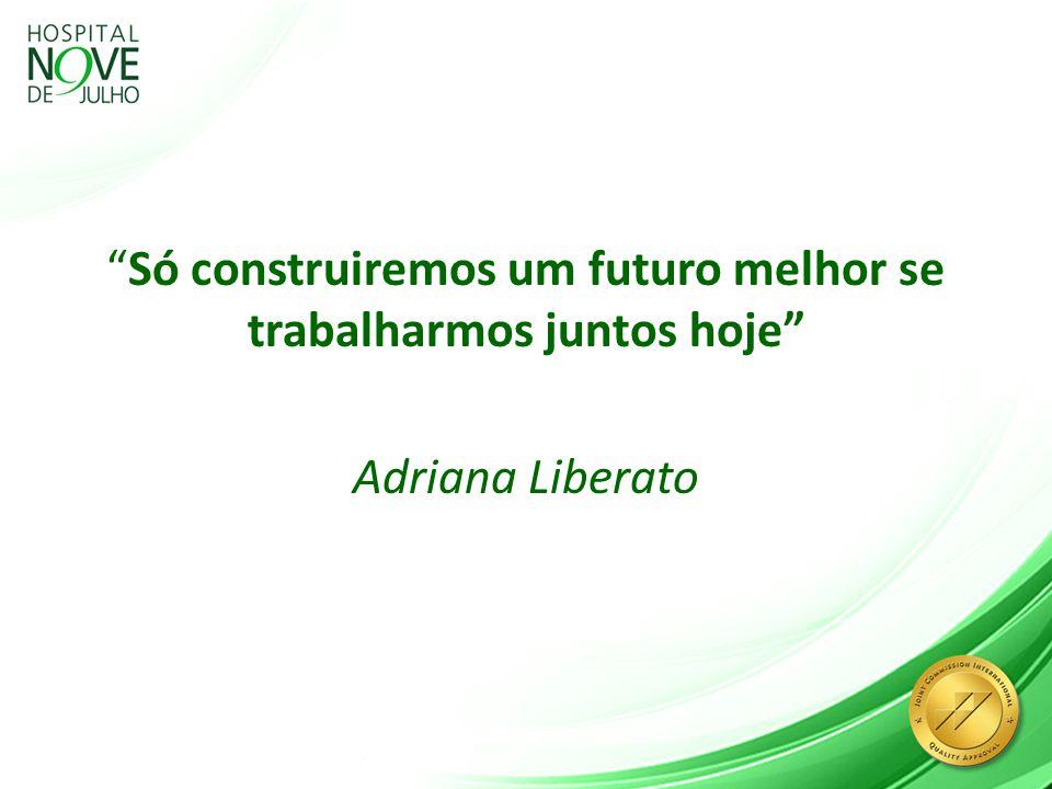 Só construiremos um futuro melhor se trabalharmos juntos hoje Adriana Liberato
