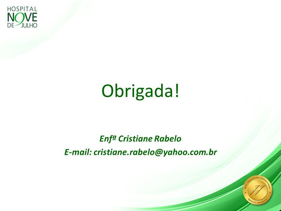 Obrigada! Enfª Cristiane Rabelo E-mail: cristiane.rabelo@yahoo.com.br