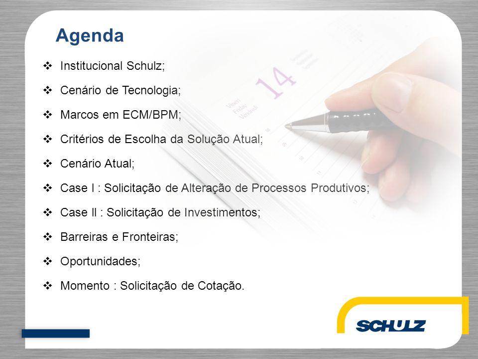 Agenda  Institucional Schulz;  Cenário de Tecnologia;  Marcos em ECM/BPM;  Critérios de Escolha da Solução Atual;  Cenário Atual;  Case l : Soli