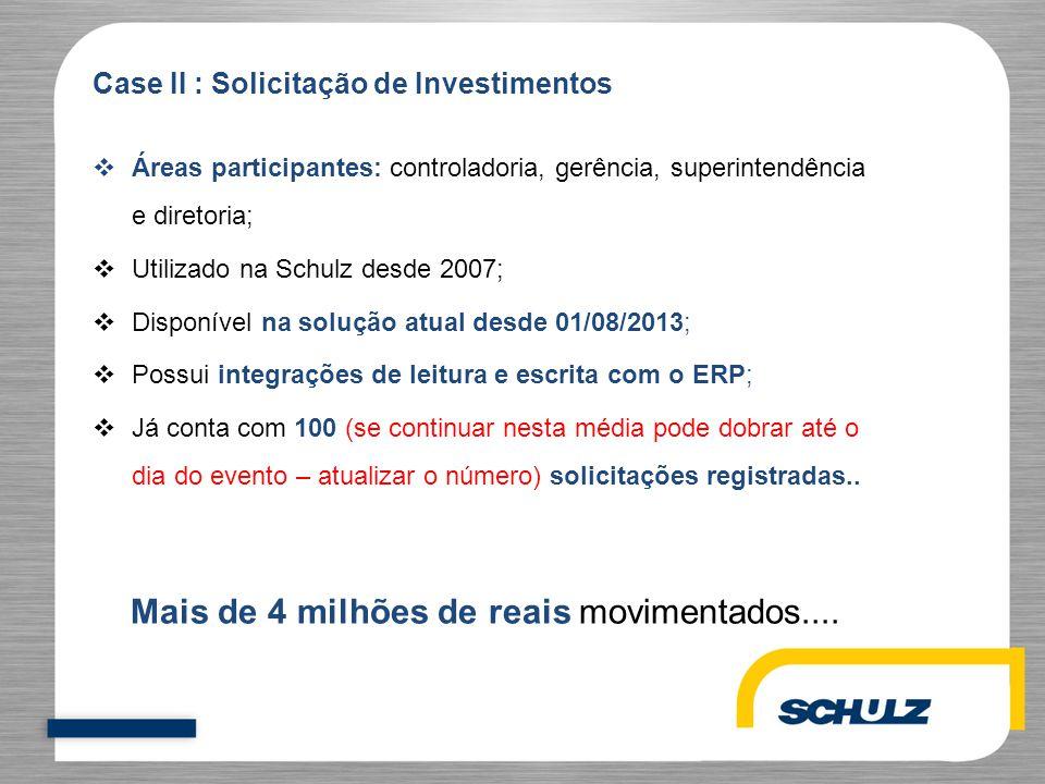  Áreas participantes: controladoria, gerência, superintendência e diretoria;  Utilizado na Schulz desde 2007;  Disponível na solução atual desde 01