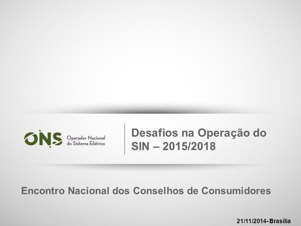 1 Desafios na Operação do SIN – 2015/2018 Encontro Nacional dos Conselhos de Consumidores 21/11/2014- Brasília