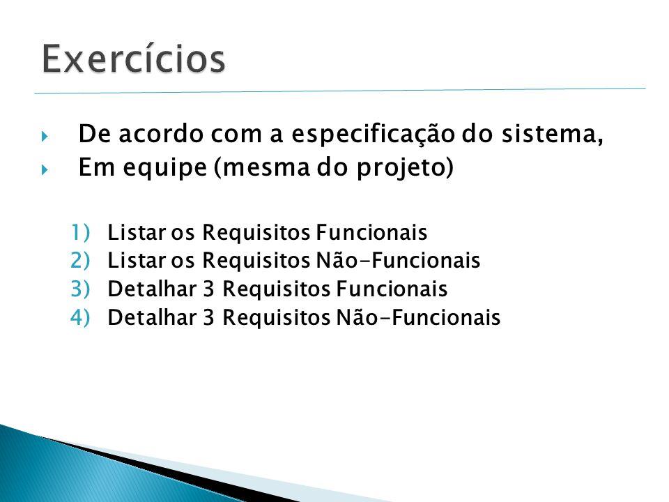  De acordo com a especificação do sistema,  Em equipe (mesma do projeto) 1)Listar os Requisitos Funcionais 2)Listar os Requisitos Não-Funcionais 3)Detalhar 3 Requisitos Funcionais 4)Detalhar 3 Requisitos Não-Funcionais