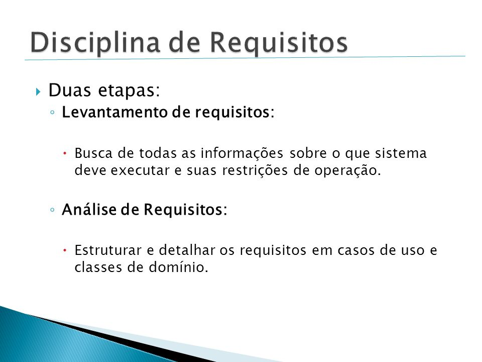 É o processo de descobrir quais são as funções que o sistema deve realizar e quais são as restrições que existem sobre essas funções  Funções ou Operações: REQUISITOS FUNCIONAIS  Restrições sobre as funções: REQUISITOS NÃO FUNCIONAIS