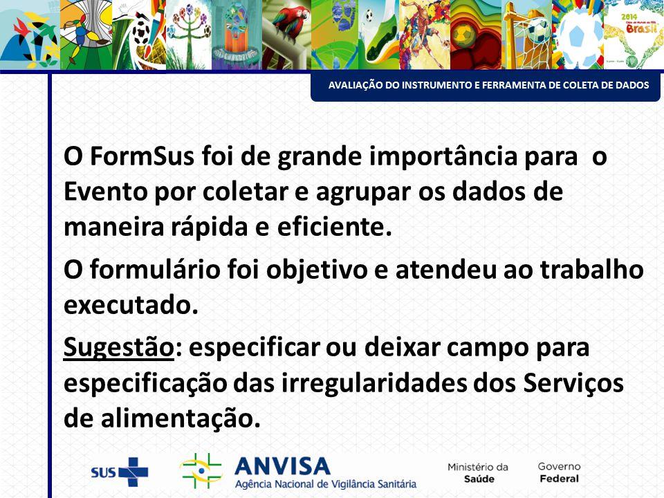 AVALIAÇÃO DO INSTRUMENTO E FERRAMENTA DE COLETA DE DADOS O FormSus foi de grande importância para o Evento por coletar e agrupar os dados de maneira rápida e eficiente.