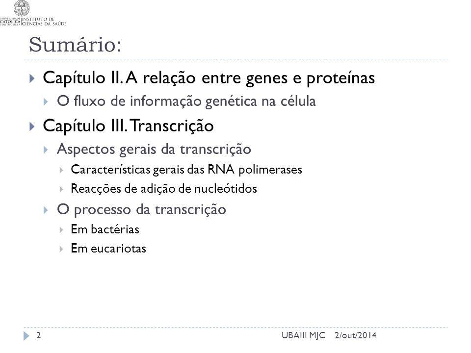2/out/2014UBAIII MJC Sumário:  Capítulo II. A relação entre genes e proteínas  O fluxo de informação genética na célula  Capítulo III. Transcrição