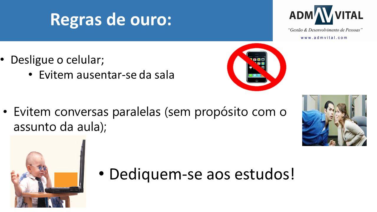 Regras de ouro: Desligue o celular; Evitem ausentar-se da sala Evitem conversas paralelas (sem propósito com o assunto da aula); Dediquem-se aos estud