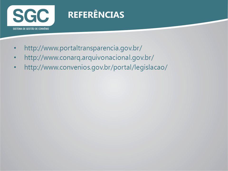http://www.portaltransparencia.gov.br/ http://www.conarq.arquivonacional.gov.br/ http://www.convenios.gov.br/portal/legislacao/ REFERÊNCIAS