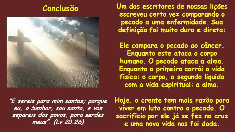 """""""E sereis para mim santos; porque eu, o Senhor, sou santo, e vos separeis dos povos, para serdes meus"""". (Lv 20.26) Um dos escritores de nossas lições"""