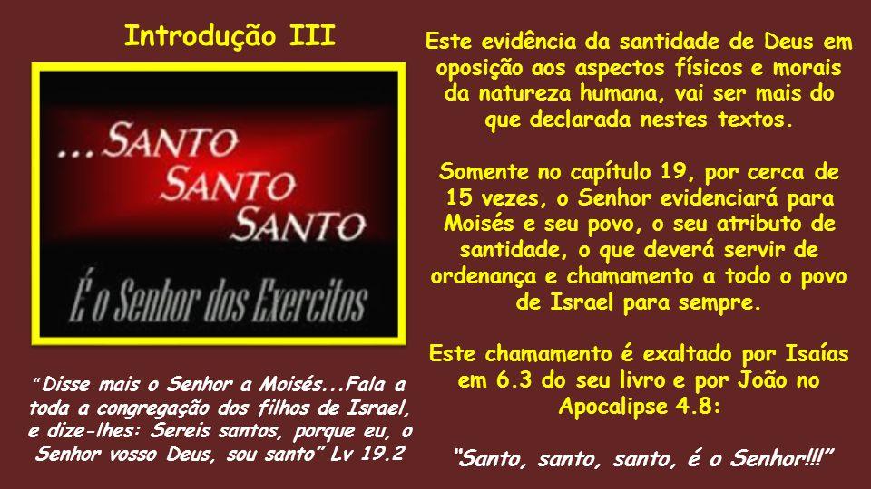Este evidência da santidade de Deus em oposição aos aspectos físicos e morais da natureza humana, vai ser mais do que declarada nestes textos. Somente