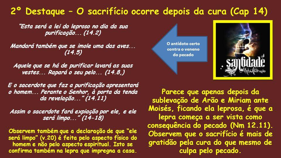 """""""Esta será a lei do leproso no dia da sua purificação... (14.2) Mandará também que se imole uma das aves... (14.5) Aquele que se há de purificar lavar"""