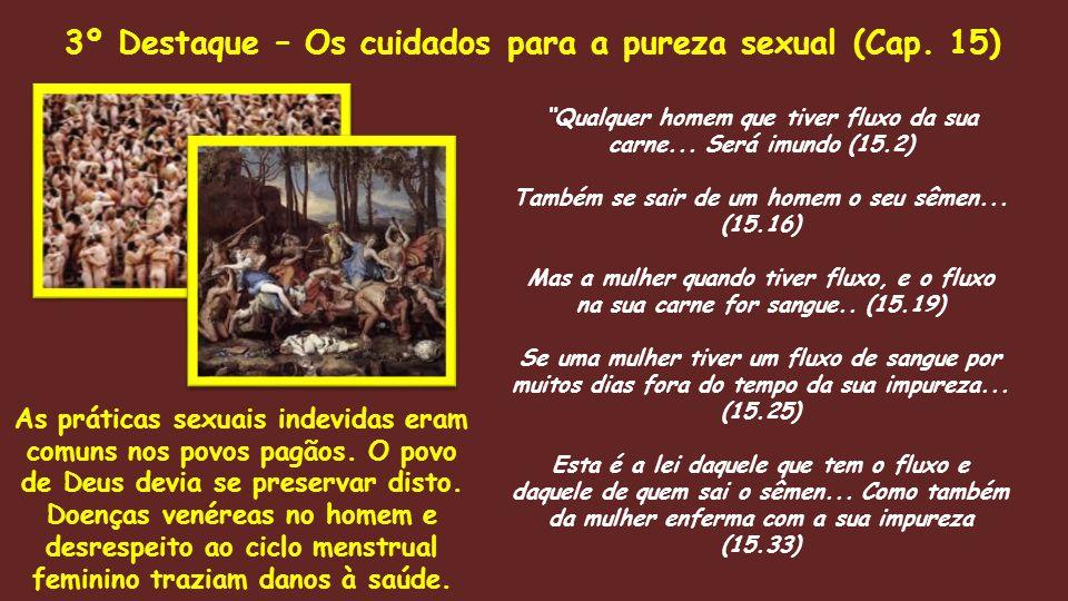 """""""Qualquer homem que tiver fluxo da sua carne... Será imundo (15.2) Também se sair de um homem o seu sêmen... (15.16) Mas a mulher quando tiver fluxo,"""