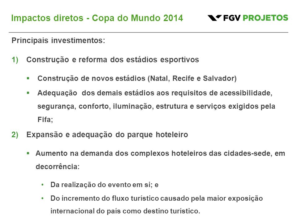 Impactos diretos - Copa do Mundo 2014 Principais investimentos: 1)Construção e reforma dos estádios esportivos  Construção de novos estádios (Natal,