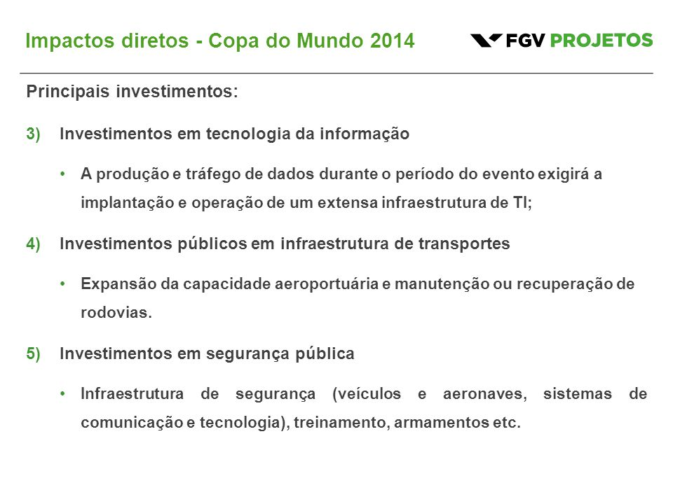 Impactos diretos - Copa do Mundo 2014 Principais investimentos: 3)Investimentos em tecnologia da informação A produção e tráfego de dados durante o pe