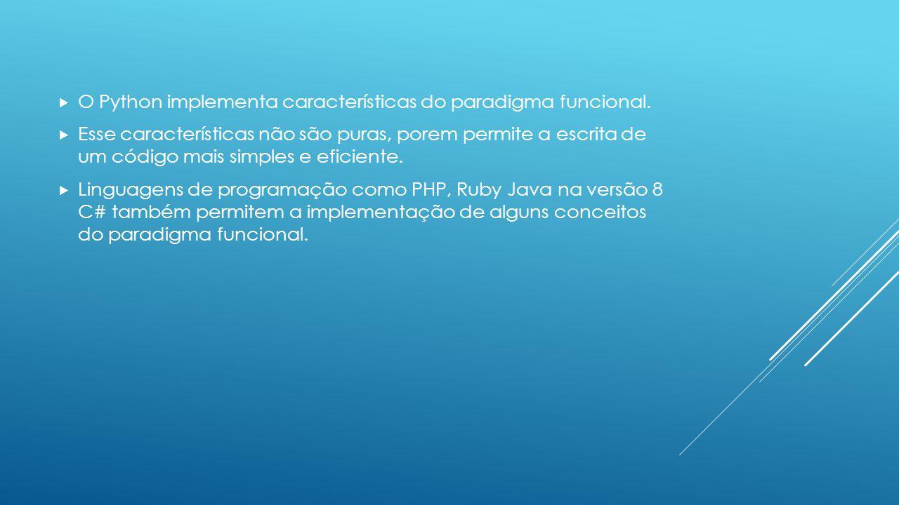 O Python implementa características do paradigma funcional.  Esse características não são puras, porem permite a escrita de um código mais simples