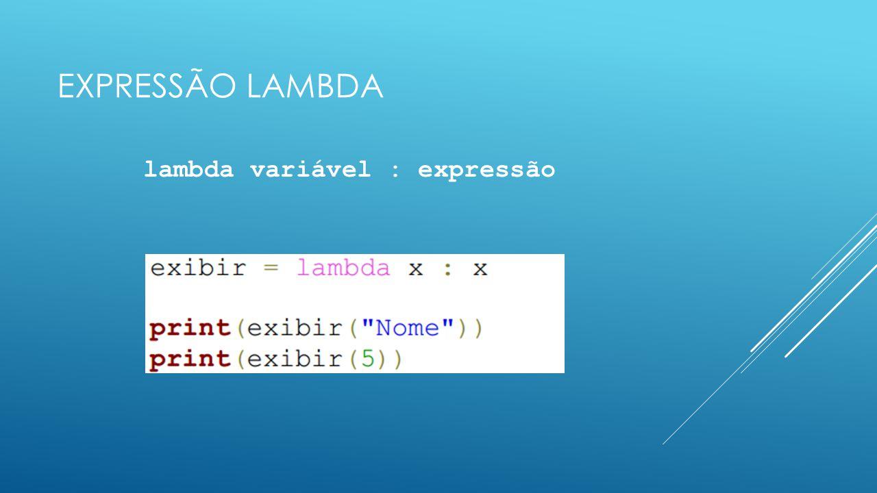 EXPRESSÃO LAMBDA lambda variável : expressão