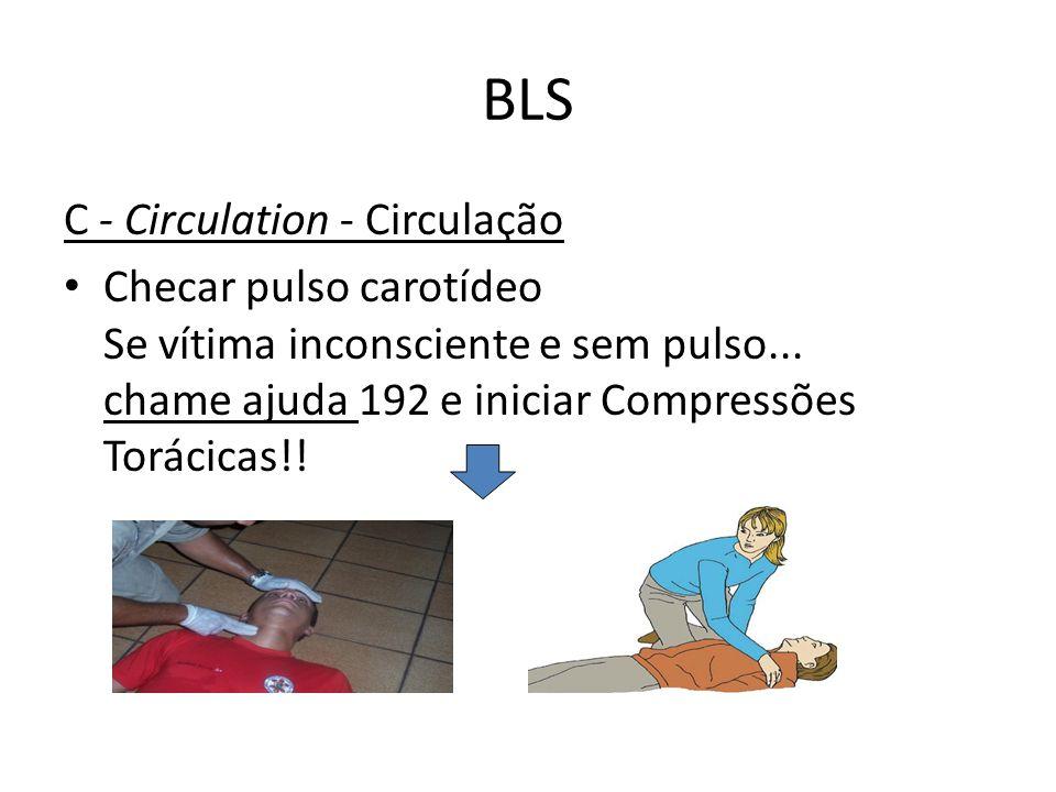 BLS C - Circulation - Circulação Checar pulso carotídeo Se vítima inconsciente e sem pulso... chame ajuda 192 e iniciar Compressões Torácicas!!