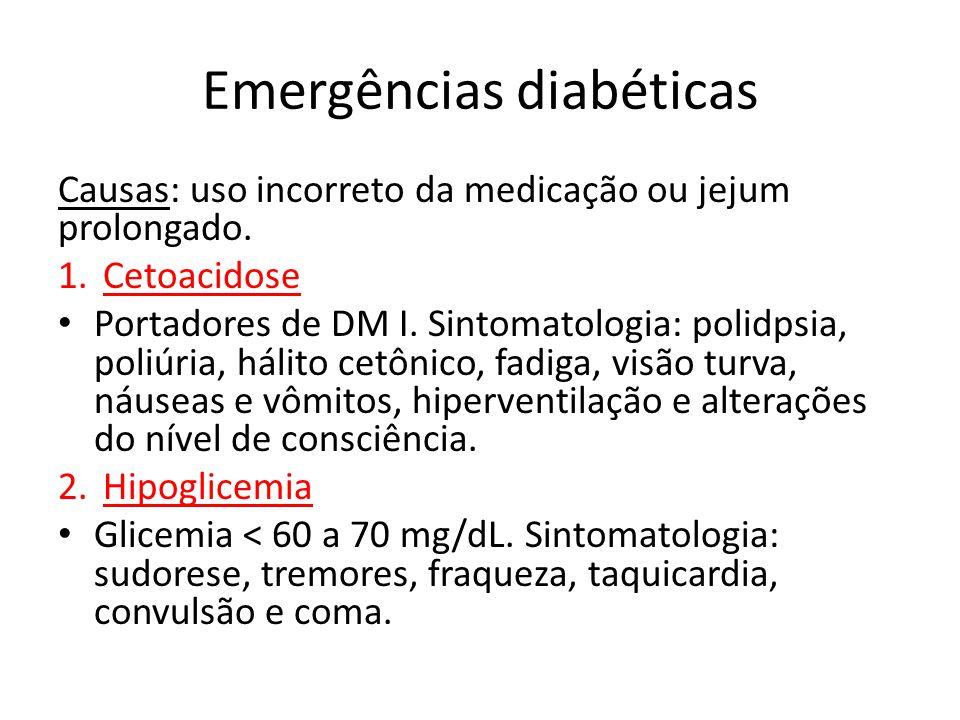 Emergências diabéticas Causas: uso incorreto da medicação ou jejum prolongado. 1.Cetoacidose Portadores de DM I. Sintomatologia: polidpsia, poliúria,