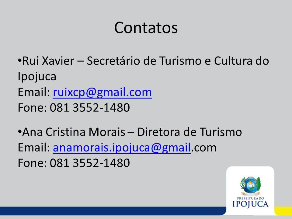 Contatos Rui Xavier – Secretário de Turismo e Cultura do Ipojuca Email: ruixcp@gmail.comruixcp@gmail.com Fone: 081 3552-1480 Ana Cristina Morais – Dir