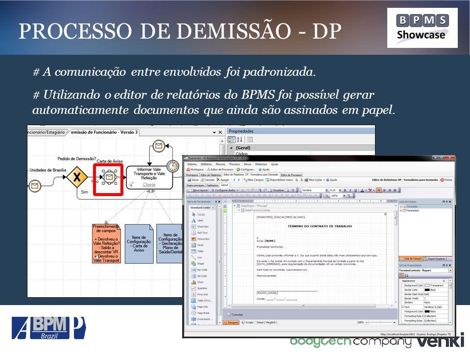 # A comunicação entre envolvidos foi padronizada. # Utilizando o editor de relatórios do BPMS foi possível gerar automaticamente documentos que ainda