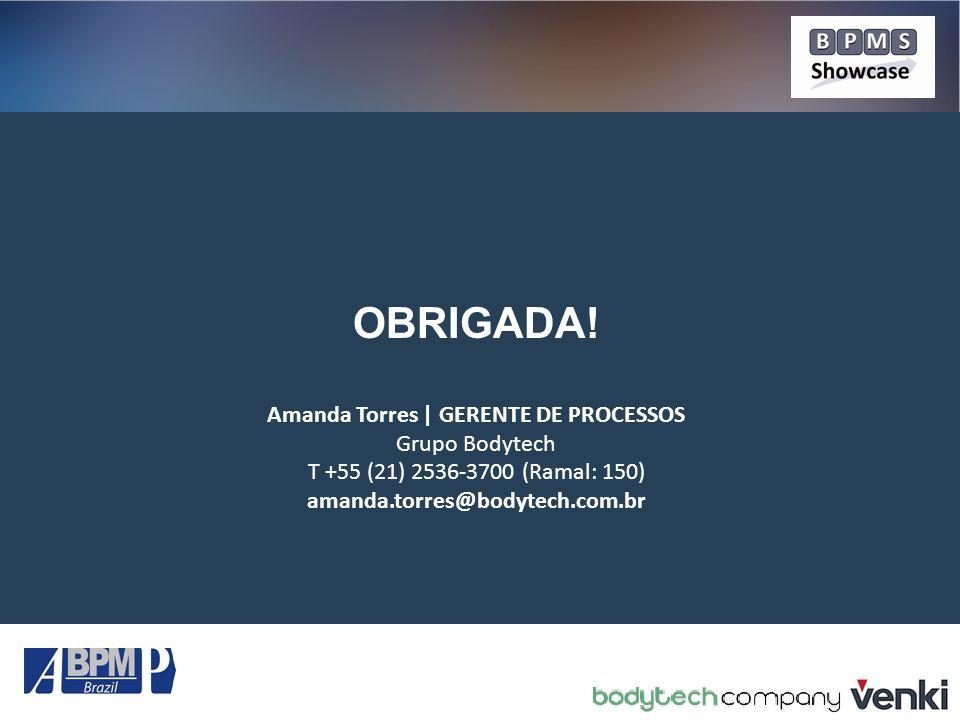OBRIGADA! Amanda Torres | GERENTE DE PROCESSOS Grupo Bodytech T +55 (21) 2536-3700 (Ramal: 150) amanda.torres@bodytech.com.br