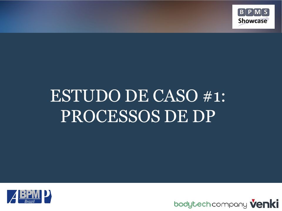 ESTUDO DE CASO #1: PROCESSOS DE DP