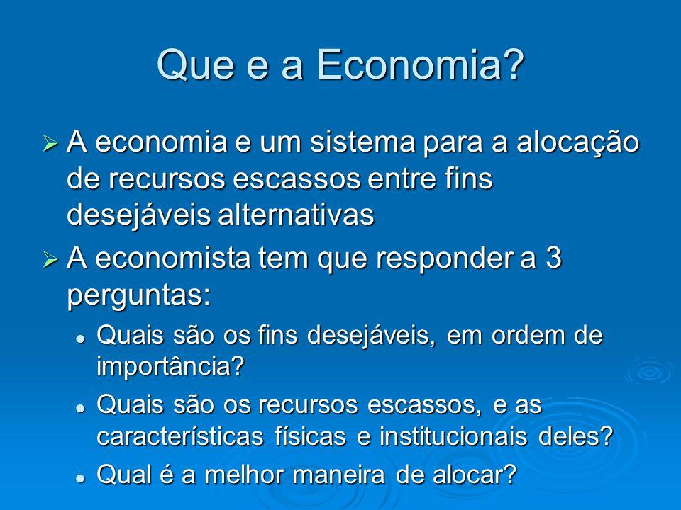 Que e a Economia?  A economia e um sistema para a alocação de recursos escassos entre fins desejáveis alternativas  A economista tem que responder a