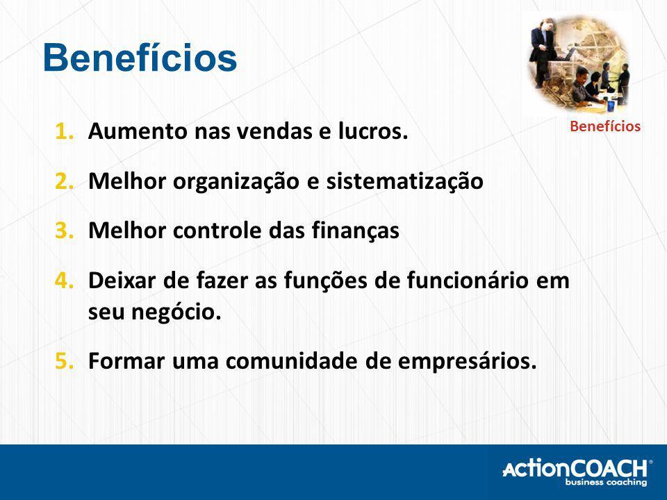 Benefícios 1.Aumento nas vendas e lucros.