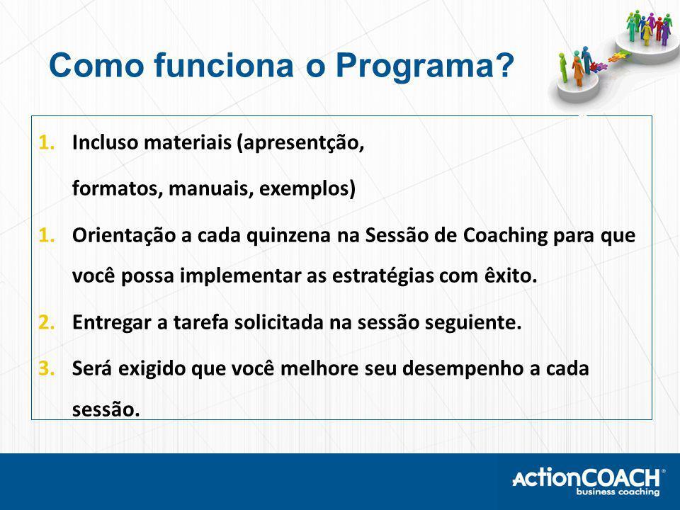 1.Incluso materiais (apresentção, formatos, manuais, exemplos) 1.Orientação a cada quinzena na Sessão de Coaching para que você possa implementar as estratégias com êxito.