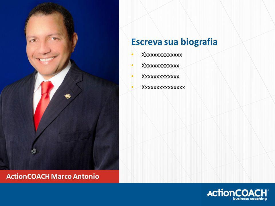 Escreva sua biografia Xxxxxxxxxxxxxx Xxxxxxxxxxxxx Xxxxxxxxxxxxxxx ActionCOACH Marco Antonio ActionCOACH Marco Antonio