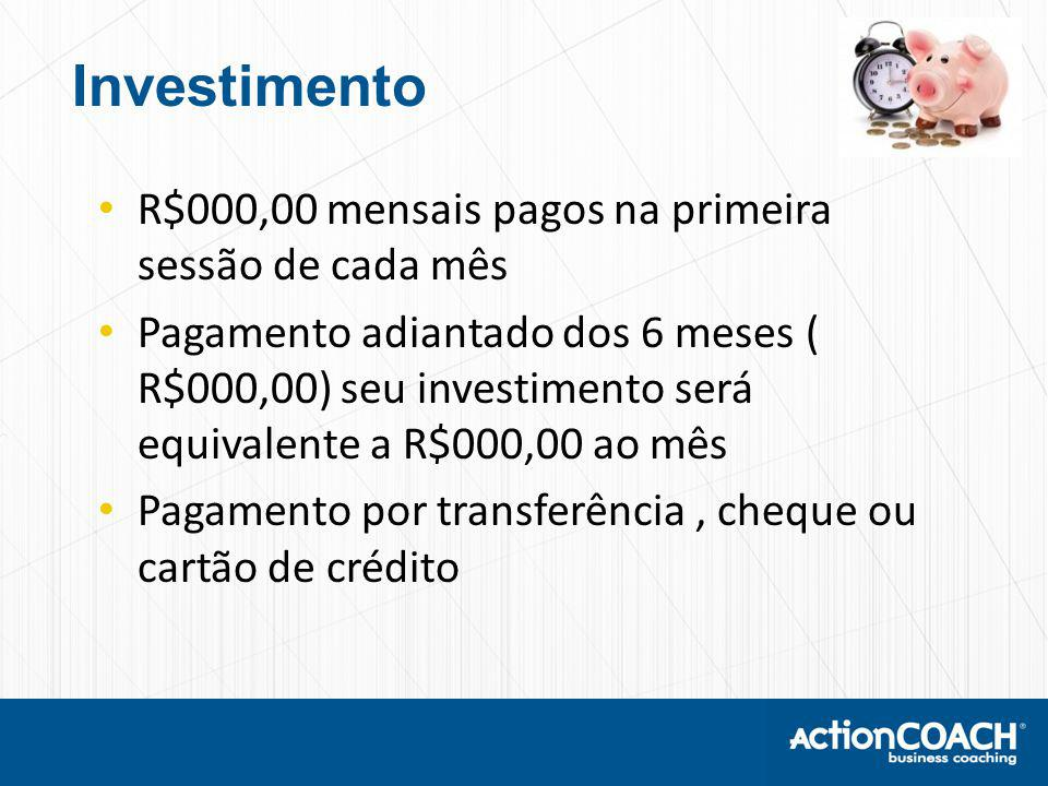 Investimento R$000,00 mensais pagos na primeira sessão de cada mês Pagamento adiantado dos 6 meses ( R$000,00) seu investimento será equivalente a R$000,00 ao mês Pagamento por transferência, cheque ou cartão de crédito