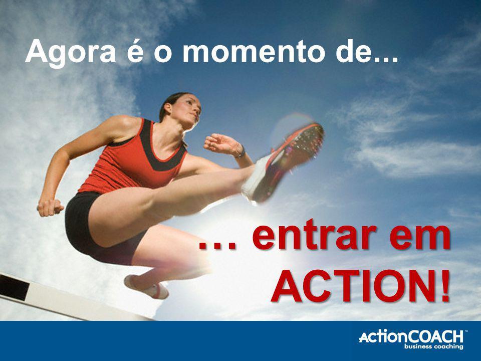 Agora é o momento de... … entrar em ACTION!