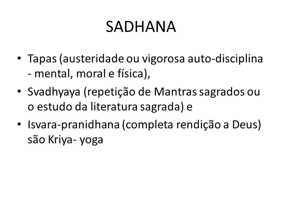 SADHANA Tapas (austeridade ou vigorosa auto-disciplina - mental, moral e física), Svadhyaya (repetição de Mantras sagrados ou o estudo da literatura s