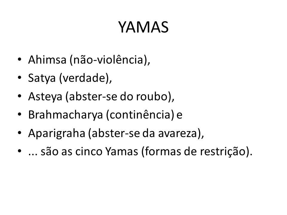 YAMAS Ahimsa (não-violência), Satya (verdade), Asteya (abster-se do roubo), Brahmacharya (continência) e Aparigraha (abster-se da avareza),... são as