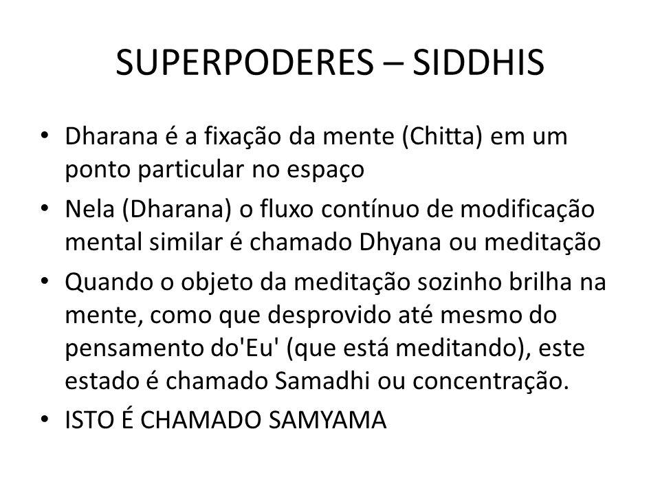 SUPERPODERES – SIDDHIS Dharana é a fixação da mente (Chitta) em um ponto particular no espaço Nela (Dharana) o fluxo contínuo de modificação mental si
