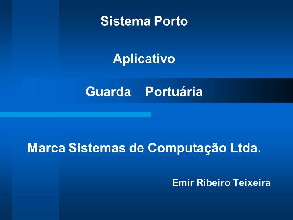 Sistema Porto Aplicativo Guarda Portuária Marca Sistemas de Computação Ltda. Emir Ribeiro Teixeira