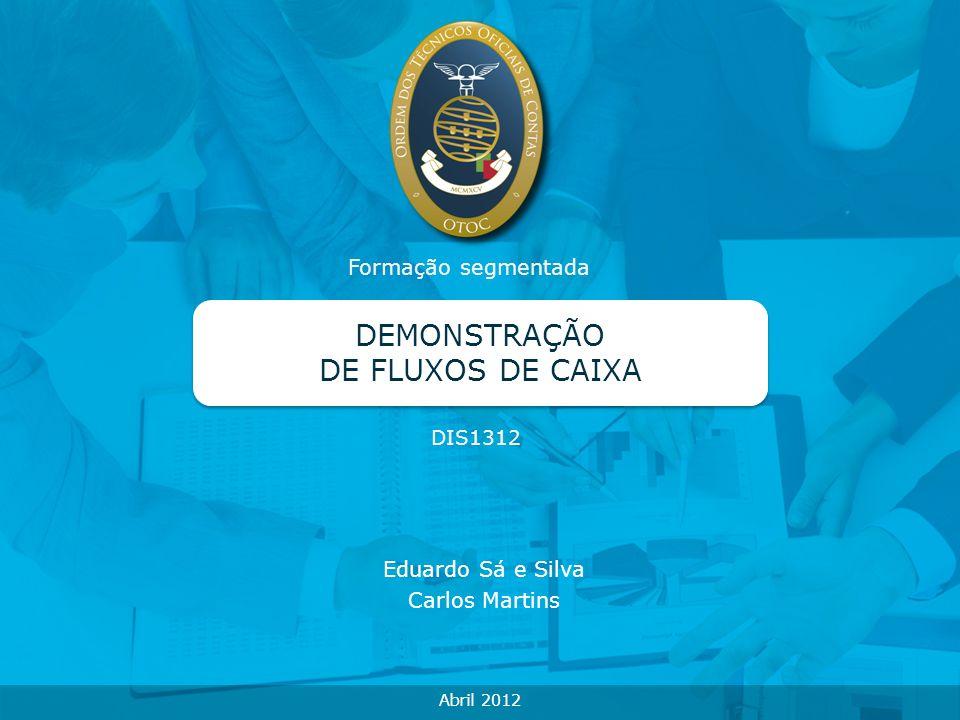 Formação segmentada DEMONSTRAÇÃO DE FLUXOS DE CAIXA Abril 2012 Eduardo Sá e Silva Carlos Martins DIS1312