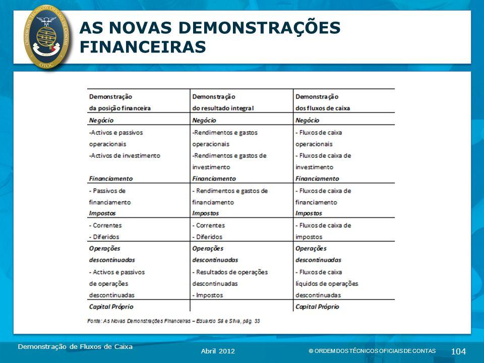 © ORDEM DOS TÉCNICOS OFICIAIS DE CONTAS 104 AS NOVAS DEMONSTRAÇÕES FINANCEIRAS Demonstração de Fluxos de Caixa Abril 2012