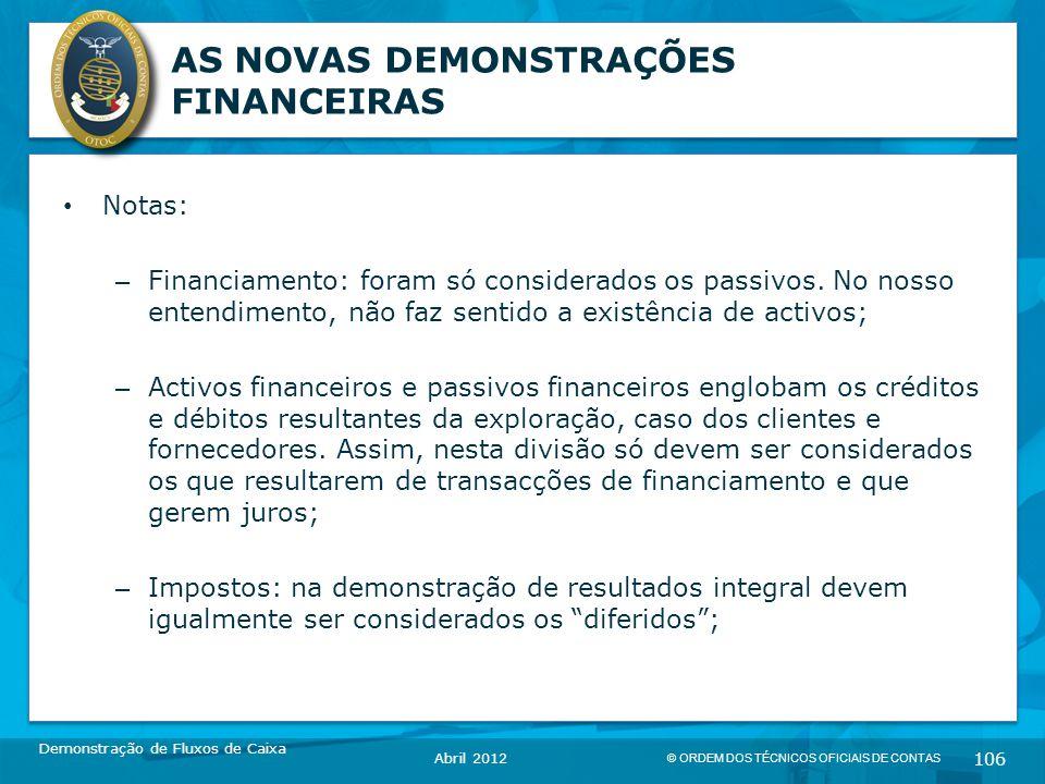© ORDEM DOS TÉCNICOS OFICIAIS DE CONTAS 106 AS NOVAS DEMONSTRAÇÕES FINANCEIRAS Notas: – Financiamento: foram só considerados os passivos.