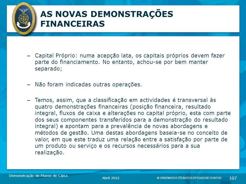 © ORDEM DOS TÉCNICOS OFICIAIS DE CONTAS 107 AS NOVAS DEMONSTRAÇÕES FINANCEIRAS – Capital Próprio: numa acepção lata, os capitais próprios devem fazer parte do financiamento.