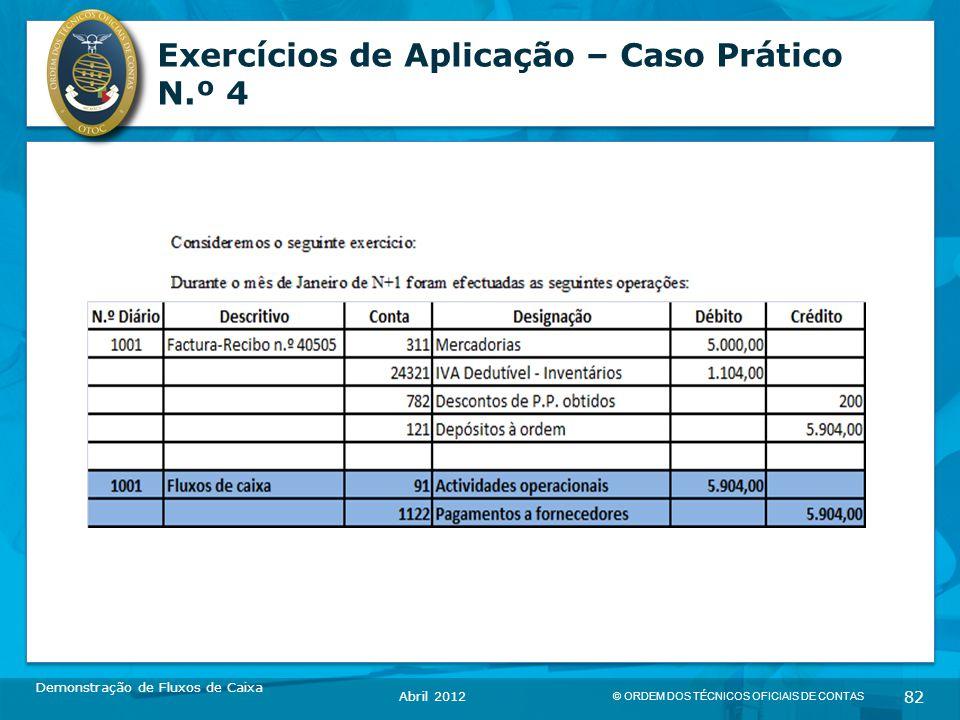 © ORDEM DOS TÉCNICOS OFICIAIS DE CONTAS 82 Exercícios de Aplicação – Caso Prático N.º 4 Demonstração de Fluxos de Caixa Abril 2012