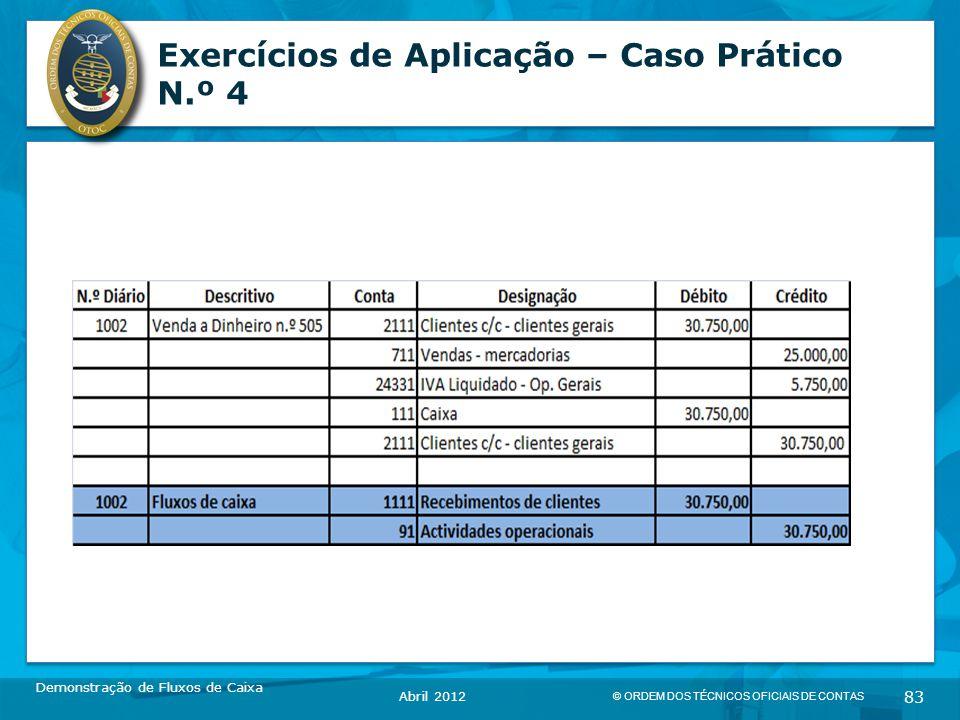 © ORDEM DOS TÉCNICOS OFICIAIS DE CONTAS 83 Exercícios de Aplicação – Caso Prático N.º 4 Demonstração de Fluxos de Caixa Abril 2012