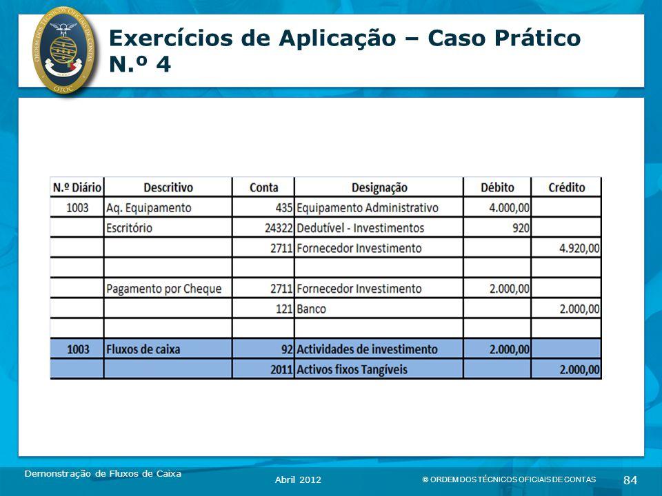 © ORDEM DOS TÉCNICOS OFICIAIS DE CONTAS 84 Exercícios de Aplicação – Caso Prático N.º 4 Demonstração de Fluxos de Caixa Abril 2012