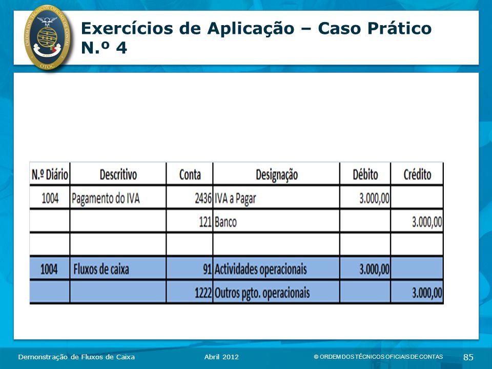 © ORDEM DOS TÉCNICOS OFICIAIS DE CONTAS 85 Exercícios de Aplicação – Caso Prático N.º 4 Demonstração de Fluxos de CaixaAbril 2012