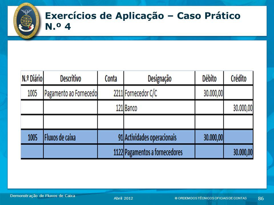 © ORDEM DOS TÉCNICOS OFICIAIS DE CONTAS 86 Exercícios de Aplicação – Caso Prático N.º 4 Demonstração de Fluxos de Caixa Abril 2012