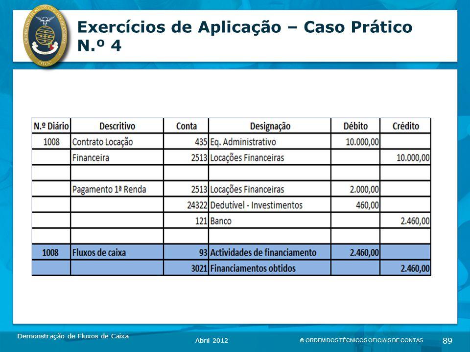 © ORDEM DOS TÉCNICOS OFICIAIS DE CONTAS 89 Exercícios de Aplicação – Caso Prático N.º 4 Demonstração de Fluxos de Caixa Abril 2012