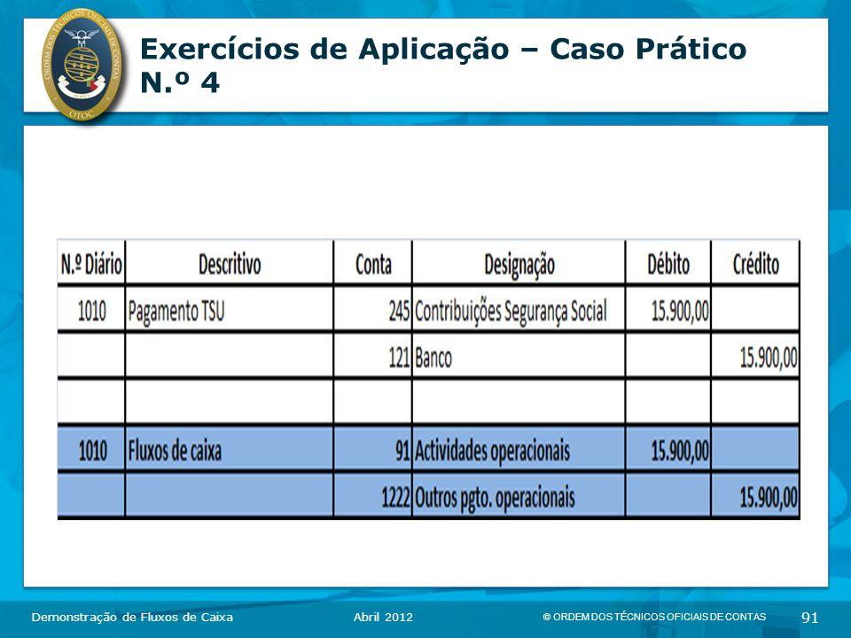 © ORDEM DOS TÉCNICOS OFICIAIS DE CONTAS 91 Exercícios de Aplicação – Caso Prático N.º 4 Demonstração de Fluxos de CaixaAbril 2012
