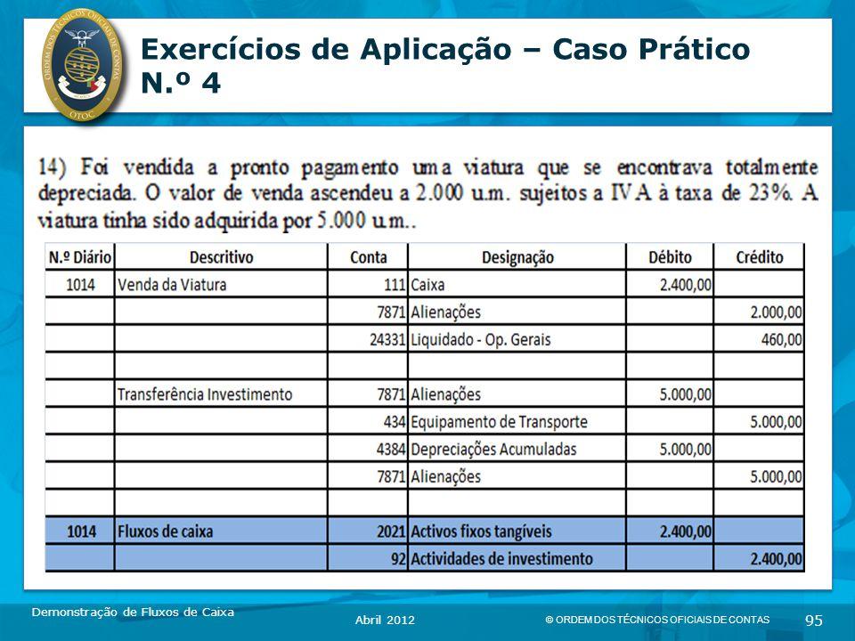 © ORDEM DOS TÉCNICOS OFICIAIS DE CONTAS 95 Exercícios de Aplicação – Caso Prático N.º 4 Demonstração de Fluxos de Caixa Abril 2012