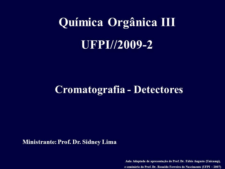 Cromatografia - Detectores Química Orgânica III UFPI//2009-2 Ministrante: Prof. Dr. Sidney Lima Aula Adaptada de apresentação do Prof. Dr. Fábio Augus