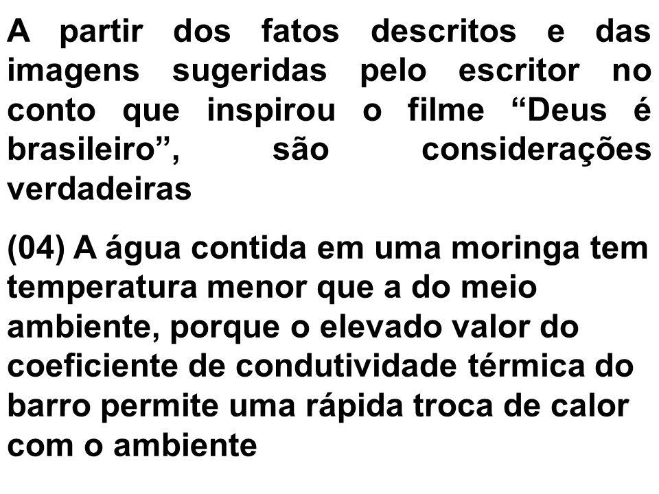 """A partir dos fatos descritos e das imagens sugeridas pelo escritor no conto que inspirou o filme """"Deus é brasileiro"""", são considerações verdadeiras (0"""