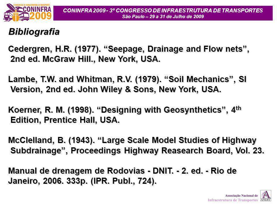 """CONINFRA 2009 - 3º CONGRESSO DE INFRAESTRUTURA DE TRANSPORTES São Paulo – 29 a 31 de Julho de 2009 Bibliografia Cedergren, H.R. (1977). """"Seepage, Drai"""